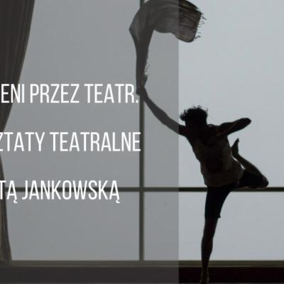 Urodzeni przez Teatr – warsztaty teatralne z Ritą Jankowską