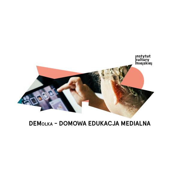 DEMolka – Domowa Edukacja Medialna w Instytucie Kultury Miejskiej
