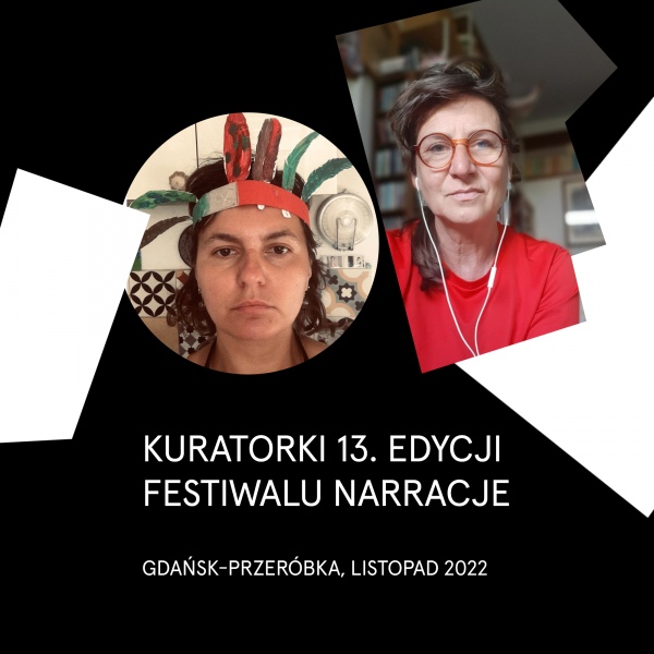 EMILIA ORZECHOWSKA AND BOGNA SWIATKOWSKA – THE CURATORS OF THE 13TH EDITION OF THE NARRATIONS FESTIVAL
