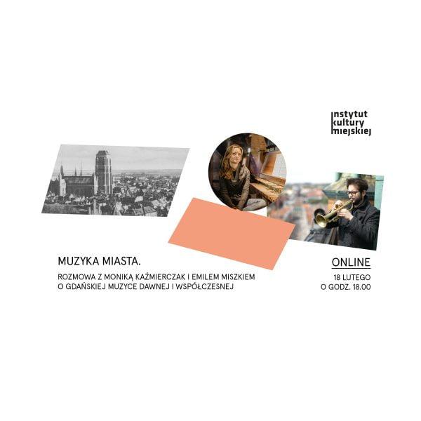 Muzyka miasta. Rozmowa z Moniką Kaźmierczak i Emilem Miszkiem o gdańskiej muzyce dawnej i współczesnej.