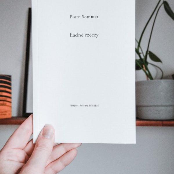 """""""Ładne rzeczy"""" Piotra Sommera – najnowsza publikacja w sklepie Instytutu Kultury Miejskiej"""