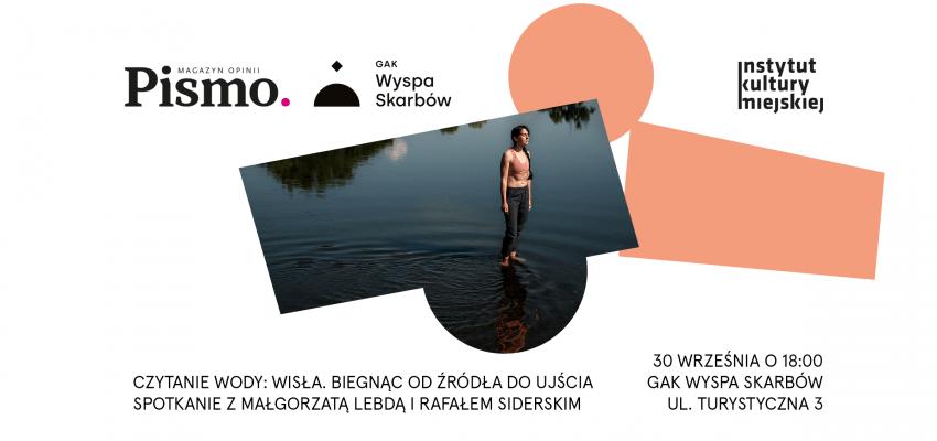 Czytanie wody: Wisła. Biegnąc od źródła do ujścia. Spotkanie z Małgorzatą Lebdą i Rafałem Siderskim